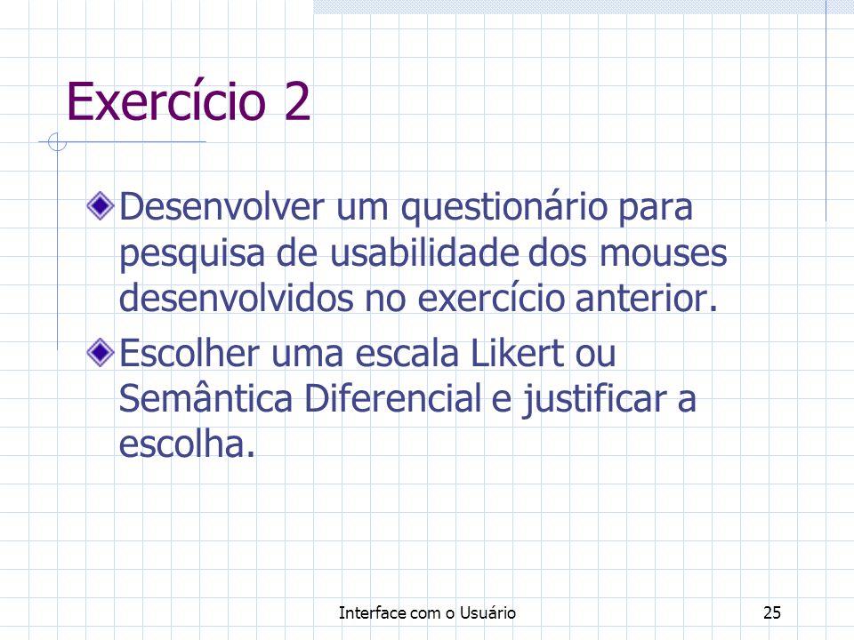 Interface com o Usuário25 Exercício 2 Desenvolver um questionário para pesquisa de usabilidade dos mouses desenvolvidos no exercício anterior.