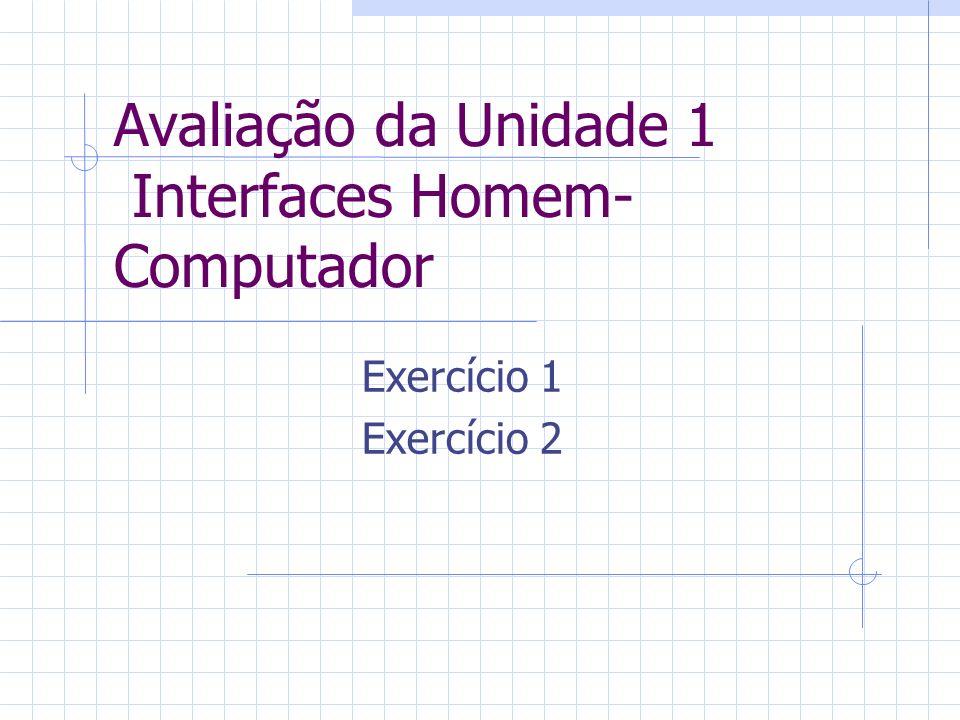 Avaliação da Unidade 1 Interfaces Homem- Computador Exercício 1 Exercício 2