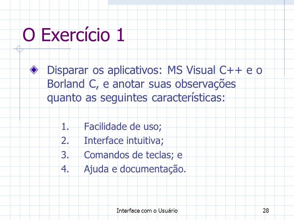 Interface com o Usuário28 O Exercício 1 Disparar os aplicativos: MS Visual C++ e o Borland C, e anotar suas observações quanto as seguintes características: 1.