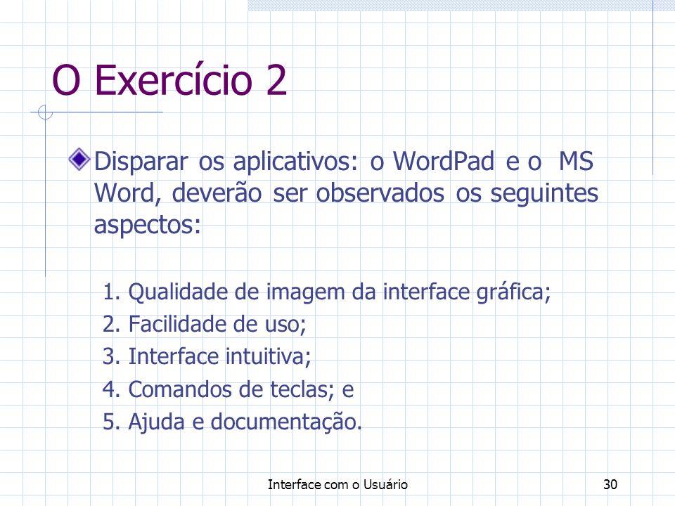 Interface com o Usuário30 O Exercício 2 Disparar os aplicativos: o WordPad e o MS Word, deverão ser observados os seguintes aspectos: 1.