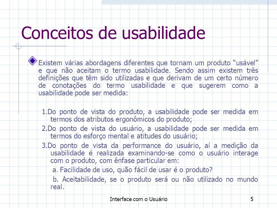 Interface com o Usuário5 Conceitos de usabilidade Existem várias abordagens diferentes que tornam um produto usável e que não aceitam o termo usabilidade.