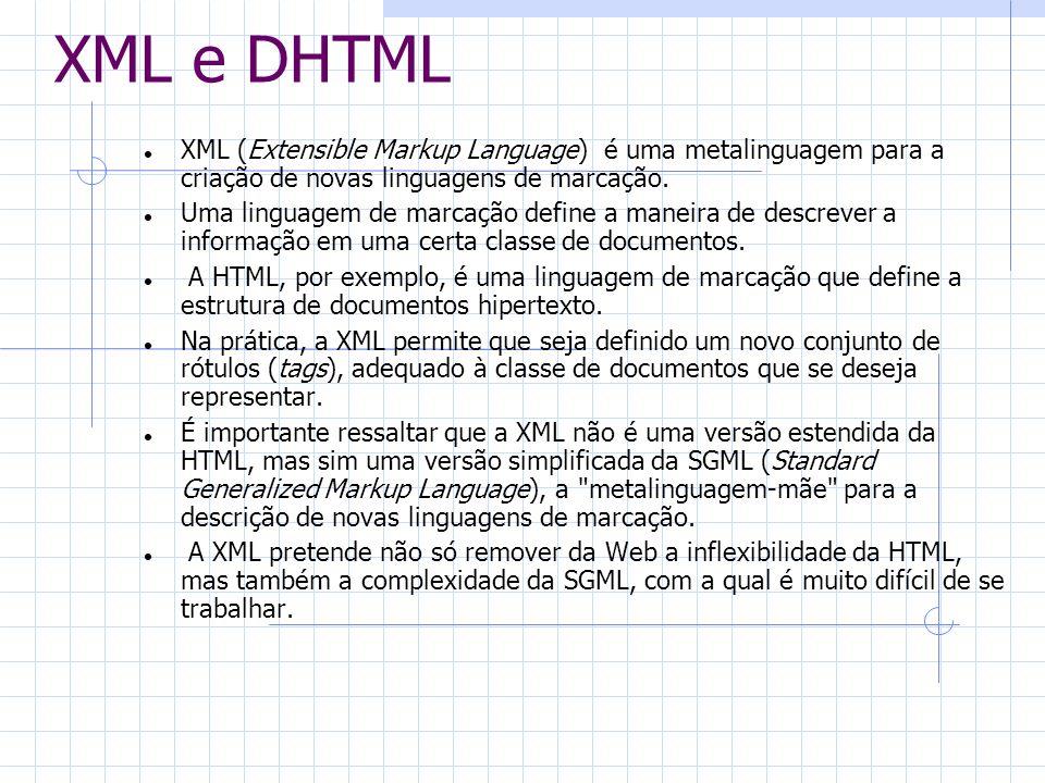 XML e DHTML XML (Extensible Markup Language) é uma metalinguagem para a criação de novas linguagens de marcação. Uma linguagem de marcação define a ma