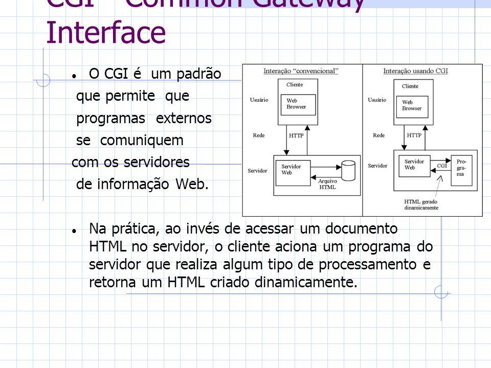 CGI - Common Gateway Interface O CGI é um padrão que permite que programas externos se comuniquem com os servidores de informação Web. Na prática, ao