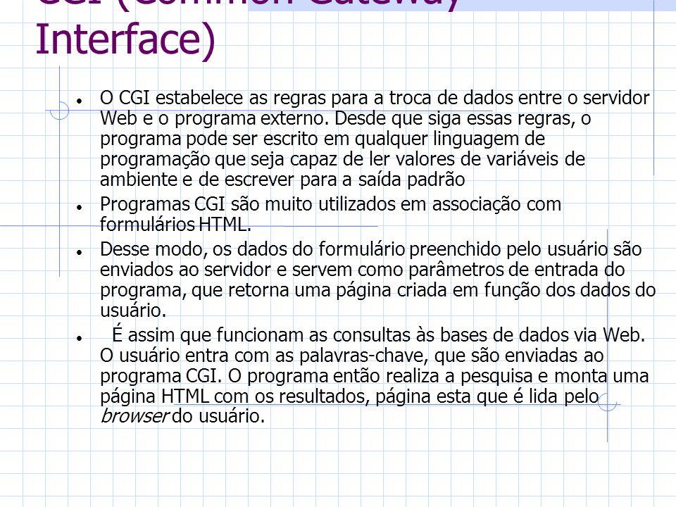 CGI (Common Gateway Interface) O CGI estabelece as regras para a troca de dados entre o servidor Web e o programa externo. Desde que siga essas regras