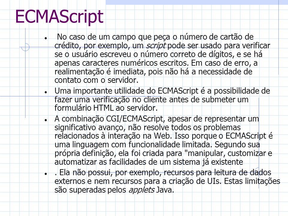 ECMAScript No caso de um campo que peça o número de cartão de crédito, por exemplo, um script pode ser usado para verificar se o usuário escreveu o nú