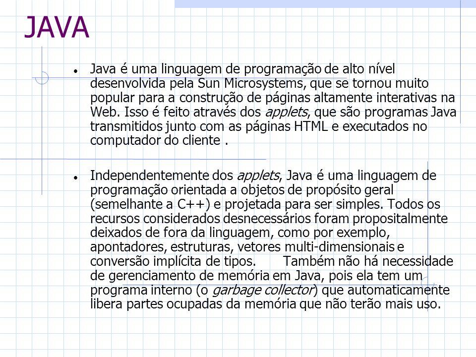 JAVA Java é uma linguagem de programação de alto nível desenvolvida pela Sun Microsystems, que se tornou muito popular para a construção de páginas al