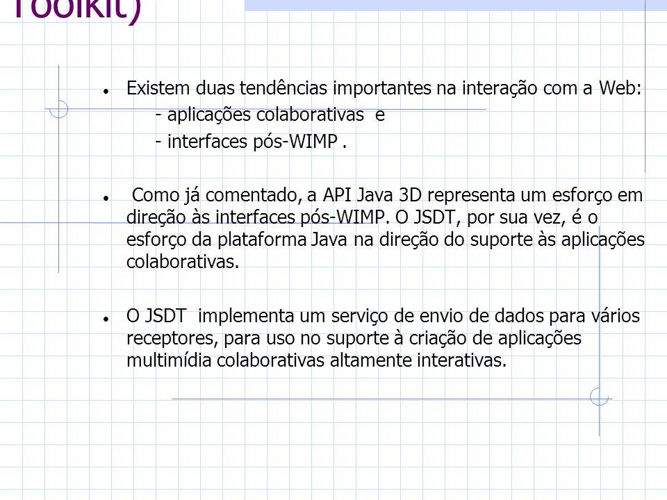 JSDT (Java Shared Data Toolkit) Existem duas tendências importantes na interação com a Web: - aplicações colaborativas e - interfaces pós-WIMP. Como j