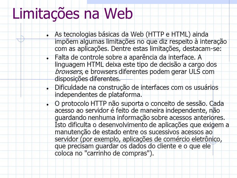 Limitações na Web As tecnologias básicas da Web (HTTP e HTML) ainda impõem algumas limitações no que diz respeito à interação com as aplicações. Dentr
