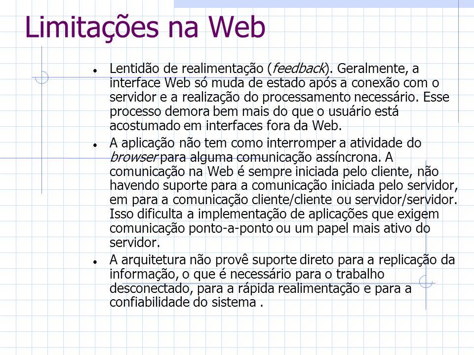 Limitações na Web O HTTP não garante taxa de transmissão mínima, tornando a Web pouco adequada para meios contínuos, tais como áudio e vídeo (importantes para interfaces mais sofisticadas).