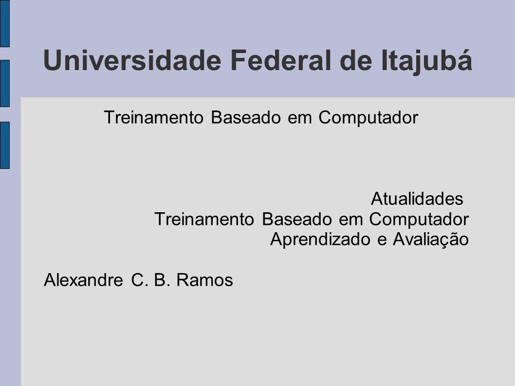 Universidade Federal de Itajubá Treinamento Baseado em Computador Atualidades Treinamento Baseado em Computador Aprendizado e Avaliação Alexandre C. B