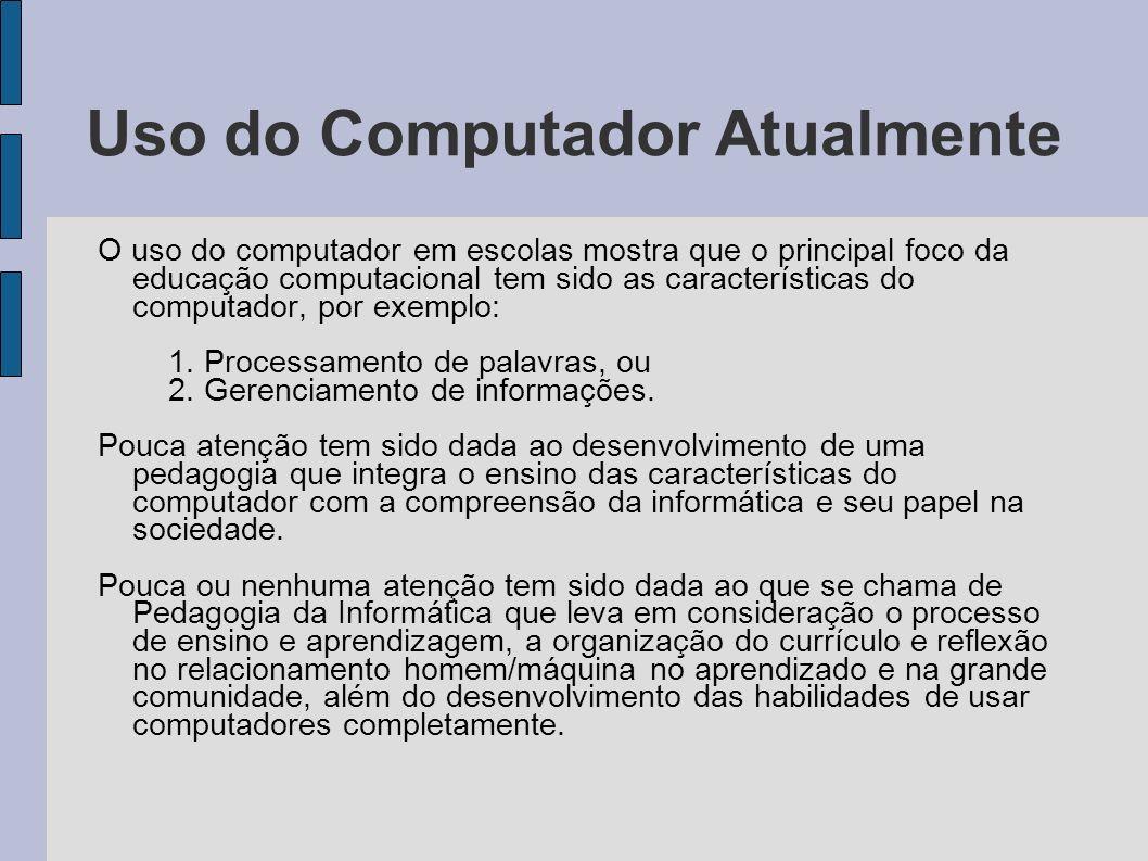 Uso do Computador Atualmente O uso do computador em escolas mostra que o principal foco da educação computacional tem sido as características do compu