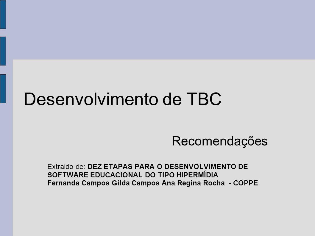Desenvolvimento de TBC Recomendações Extraido de: DEZ ETAPAS PARA O DESENVOLVIMENTO DE SOFTWARE EDUCACIONAL DO TIPO HIPERMÍDIA Fernanda Campos Gilda C