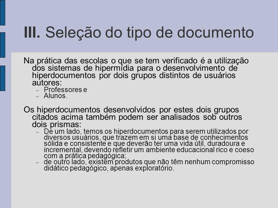 III. Seleção do tipo de documento Na prática das escolas o que se tem verificado é a utilização dos sistemas de hipermídia para o desenvolvimento de h