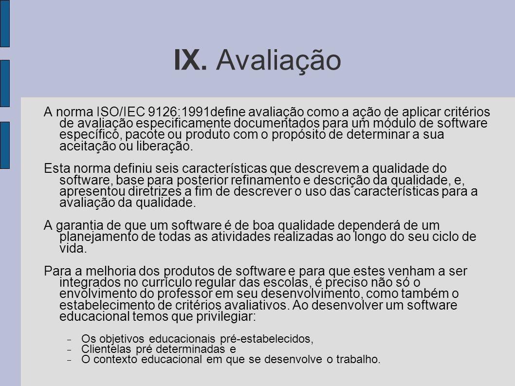 IX. Avaliação A norma ISO/IEC 9126:1991define avaliação como a ação de aplicar critérios de avaliação especificamente documentados para um módulo de s
