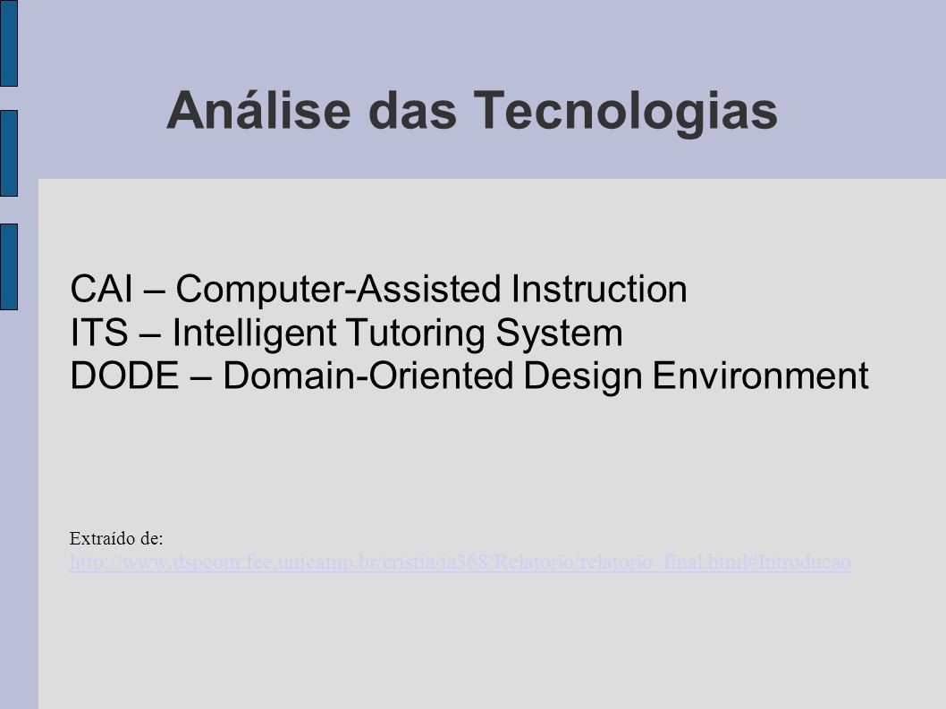 Análise das Tecnologias CAI – Computer-Assisted Instruction ITS – Intelligent Tutoring System DODE – Domain-Oriented Design Environment Extraído de: h