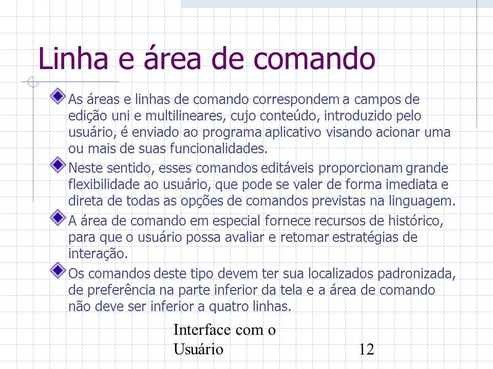 Interface com o Usuário12 Linha e área de comando As áreas e linhas de comando correspondem a campos de edição uni e multilineares, cujo conteúdo, int