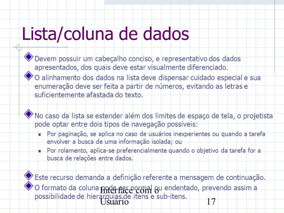 Interface com o Usuário17 Lista/coluna de dados Devem possuir um cabeçalho conciso, e representativo dos dados apresentados, dos quais deve estar visu