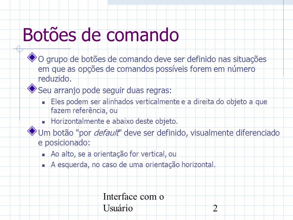 Interface com o Usuário2 O grupo de botões de comando deve ser definido nas situações em que as opções de comandos possíveis forem em número reduzido.