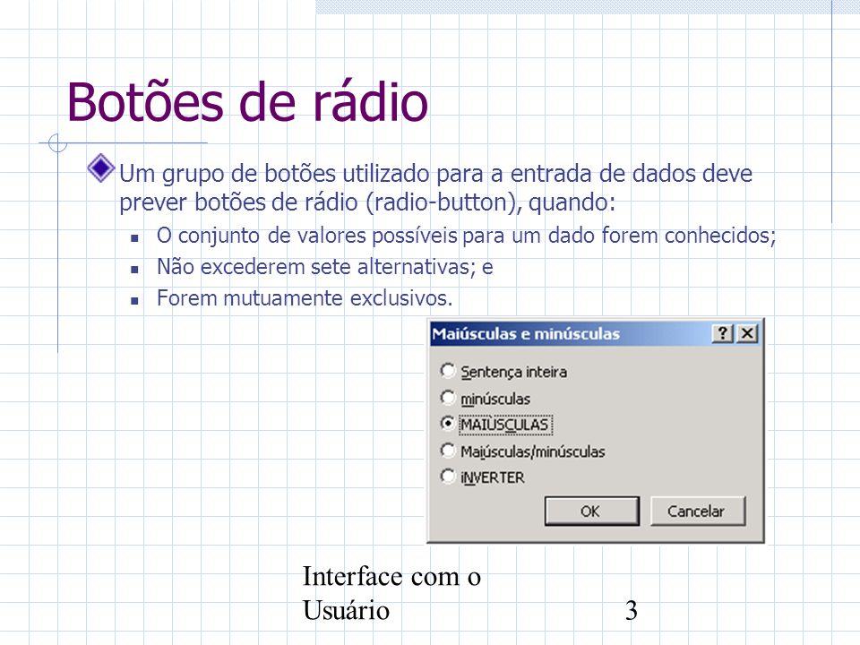 Interface com o Usuário4 Caixas de atribuição Se os valores possíveis para uma entrada não forem mutuamente exclusivos, estando envolvidos em uma escolha múltipla, deve-se prever um grupo de caixas de atribuição (check-box).
