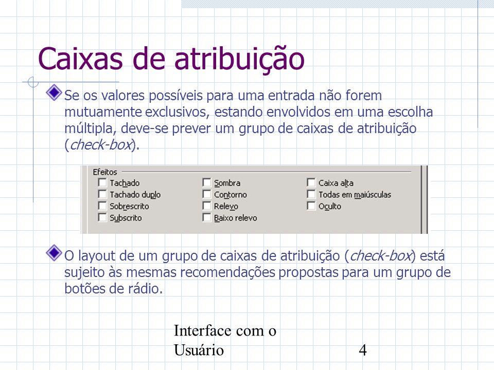 Interface com o Usuário5 Campos/Mostradores de dados Os grupamentos de campos e mostradores de dados devem ser definidos segundo critérios lógicos de formação e de ordenamento.