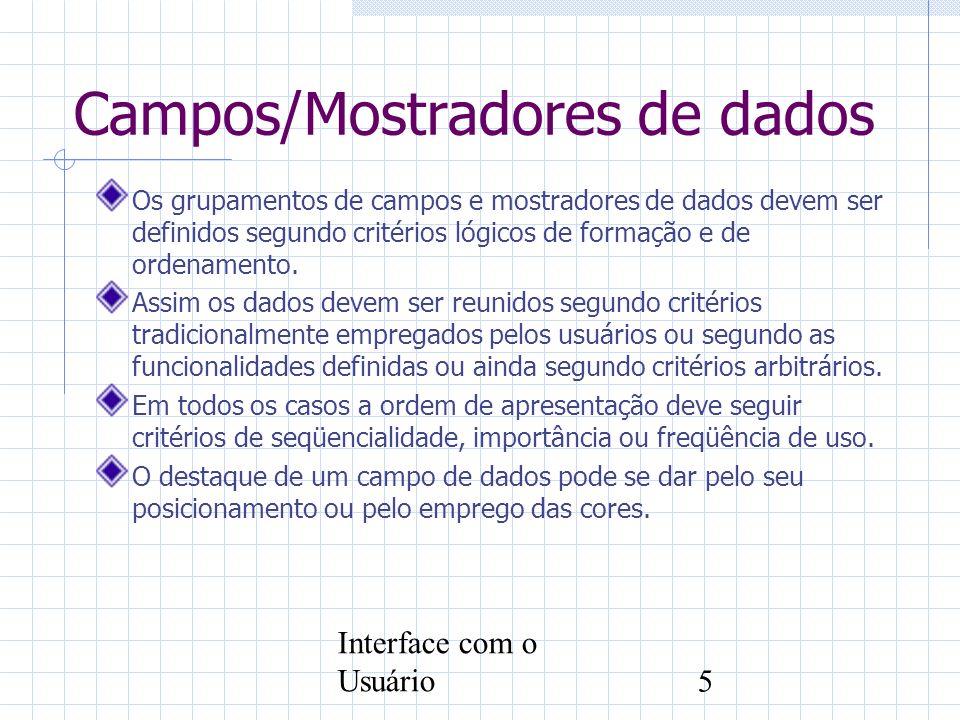 Interface com o Usuário5 Campos/Mostradores de dados Os grupamentos de campos e mostradores de dados devem ser definidos segundo critérios lógicos de