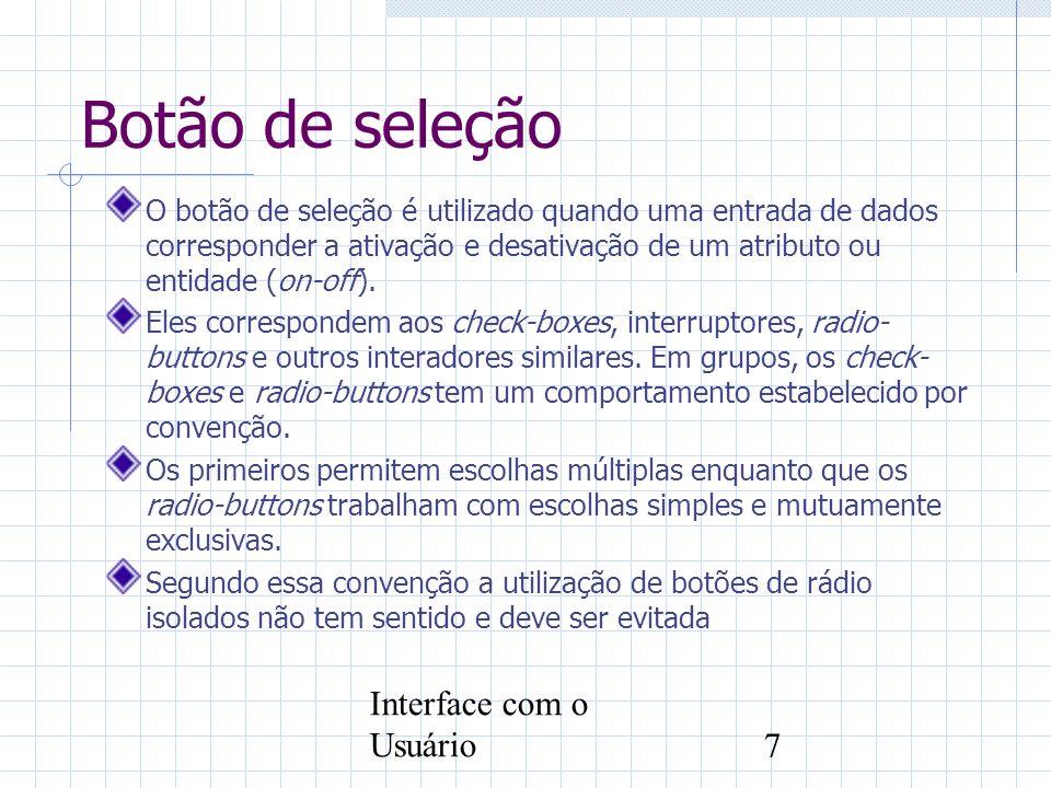 Interface com o Usuário7 Botão de seleção O botão de seleção é utilizado quando uma entrada de dados corresponder a ativação e desativação de um atrib