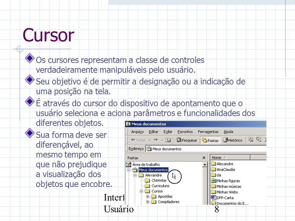 Interface com o Usuário8 Cursor Os cursores representam a classe de controles verdadeiramente manipuláveis pelo usuário. Seu objetivo é de permitir a