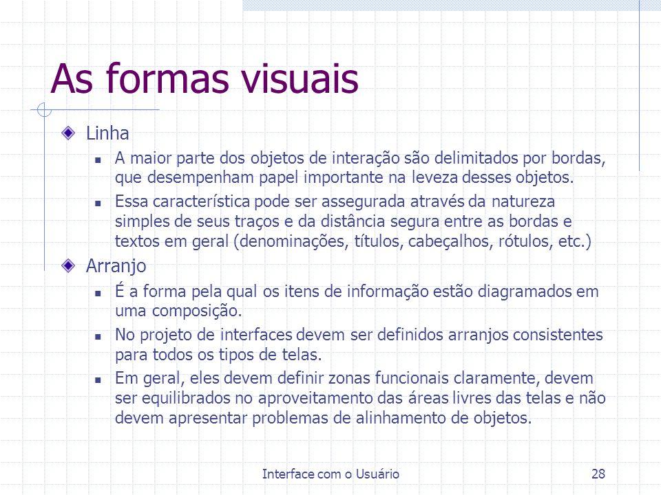 Interface com o Usuário27 As formas visuais Fonte As características envolvidas com a percepção das fontes empregadas nos textos e rótulos das telas d