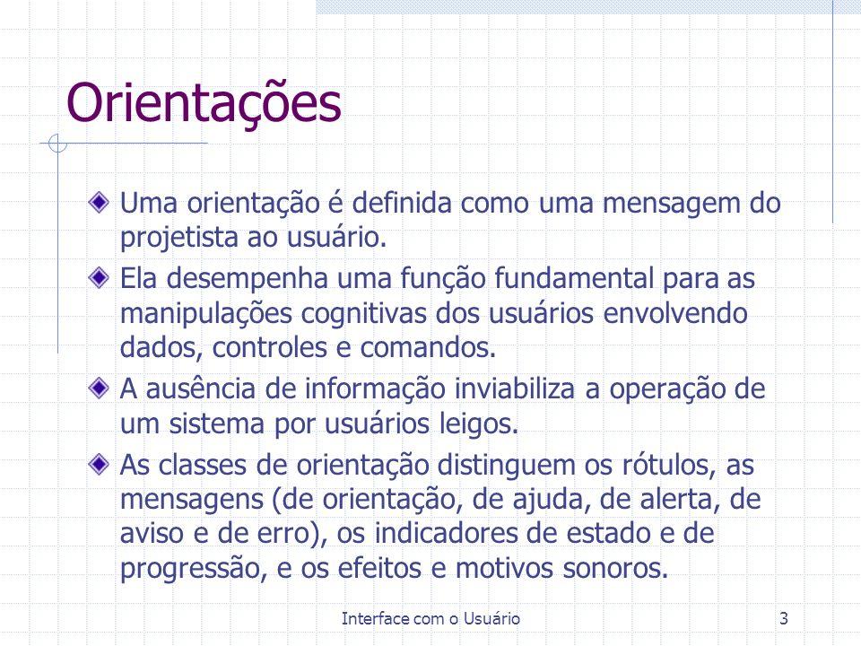 Interface com o Usuário3 Orientações Uma orientação é definida como uma mensagem do projetista ao usuário.