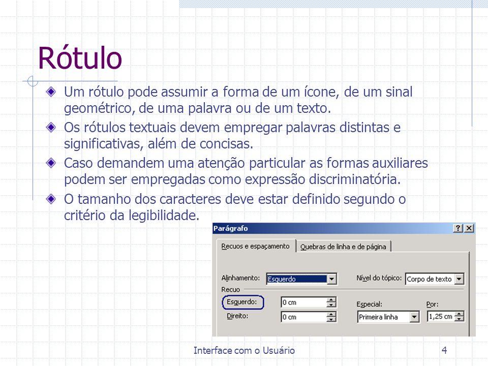 Interface com o Usuário4 Rótulo Um rótulo pode assumir a forma de um ícone, de um sinal geométrico, de uma palavra ou de um texto.