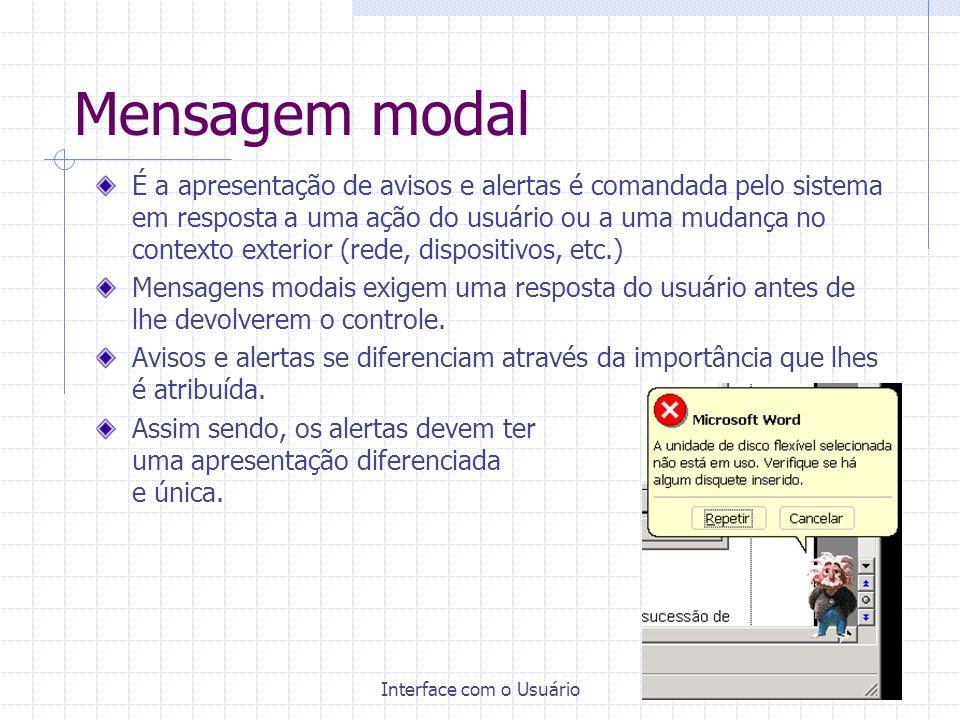 Interface com o Usuário8 Mensagem modal É a apresentação de avisos e alertas é comandada pelo sistema em resposta a uma ação do usuário ou a uma mudança no contexto exterior (rede, dispositivos, etc.) Mensagens modais exigem uma resposta do usuário antes de lhe devolverem o controle.