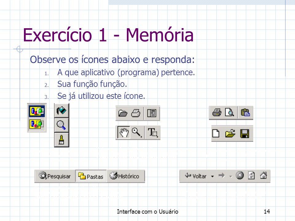 Interface com o Usuário14 Exercício 1 - Memória Observe os ícones abaixo e responda: 1. A que aplicativo (programa) pertence. 2. Sua função função. 3.