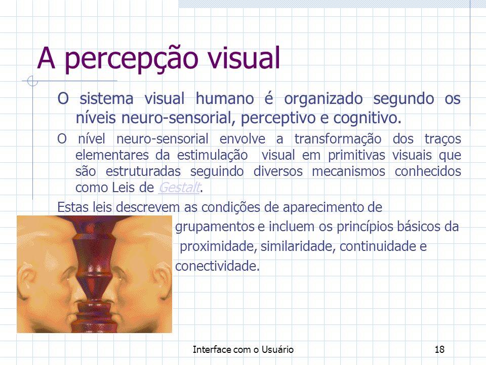 Interface com o Usuário18 A percepção visual O sistema visual humano é organizado segundo os níveis neuro-sensorial, perceptivo e cognitivo. O nível n