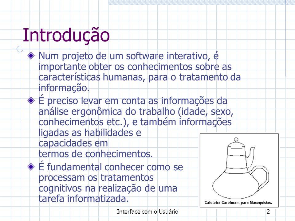 Interface com o Usuário2 Introdução Num projeto de um software interativo, é importante obter os conhecimentos sobre as características humanas, para