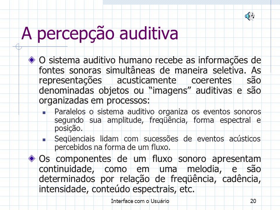 Interface com o Usuário20 A percepção auditiva O sistema auditivo humano recebe as informações de fontes sonoras simultâneas de maneira seletiva. As r