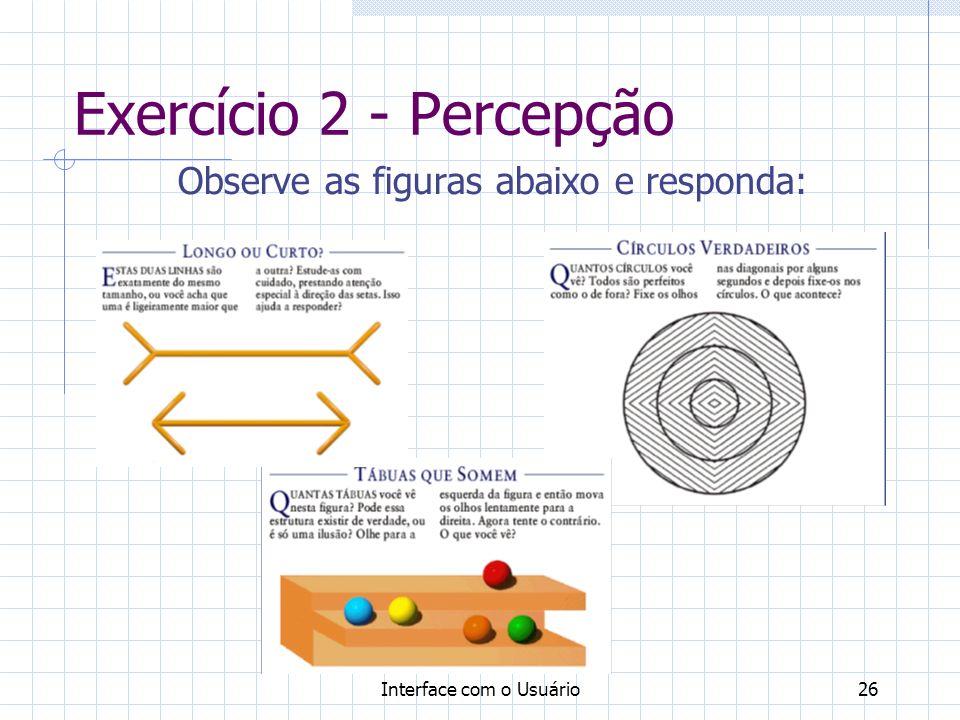 Interface com o Usuário26 Exercício 2 - Percepção Observe as figuras abaixo e responda: