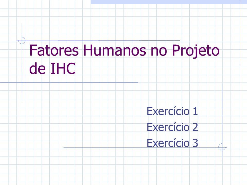 Fatores Humanos no Projeto de IHC Exercício 1 Exercício 2 Exercício 3