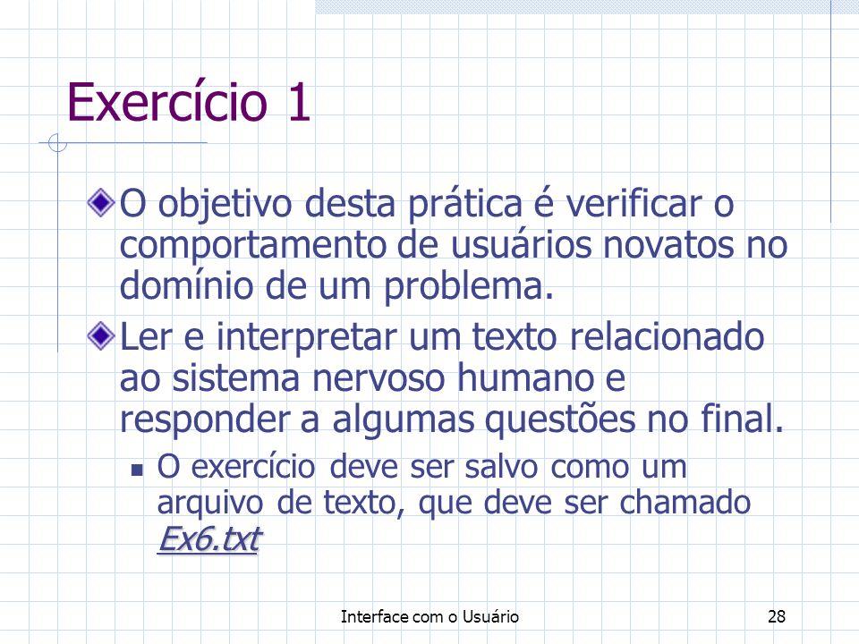 Interface com o Usuário28 Exercício 1 O objetivo desta prática é verificar o comportamento de usuários novatos no domínio de um problema. Ler e interp