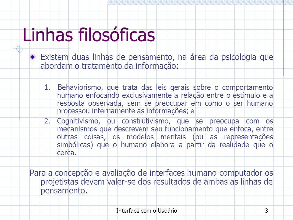Interface com o Usuário3 Linhas filosóficas Existem duas linhas de pensamento, na área da psicologia que abordam o tratamento da informação: 1. Behavi