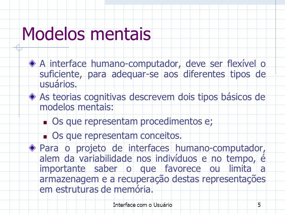 Interface com o Usuário5 Modelos mentais A interface humano-computador, deve ser flexível o suficiente, para adequar-se aos diferentes tipos de usuári