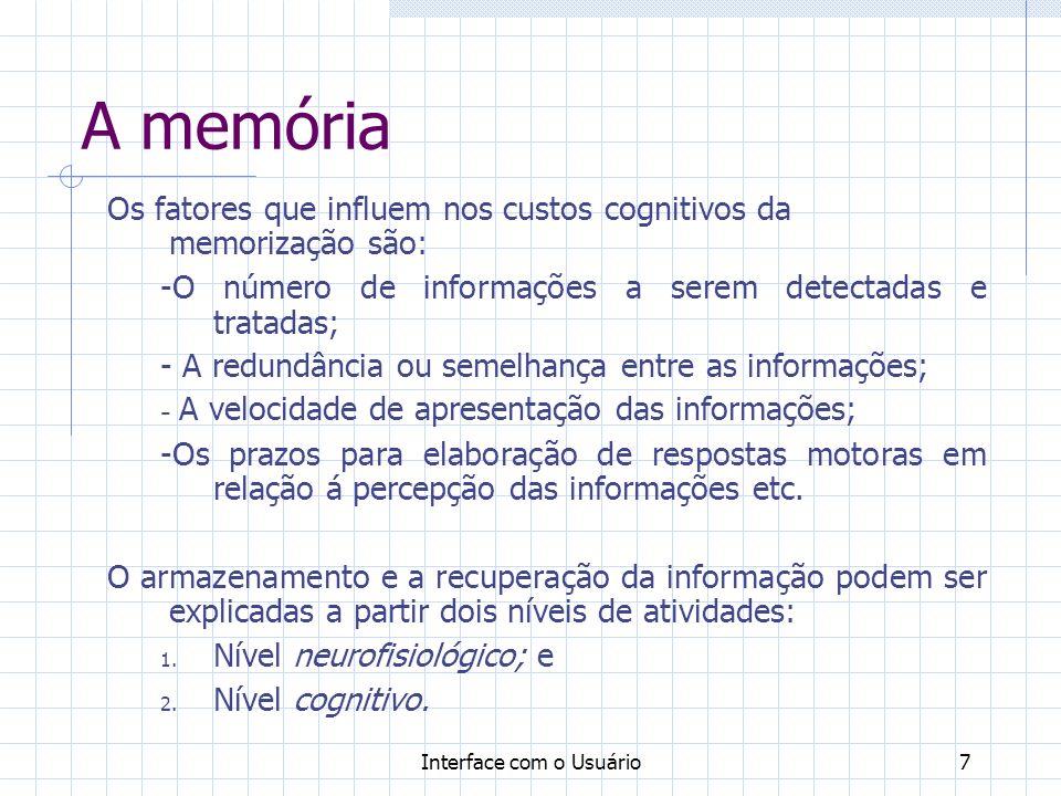 Interface com o Usuário7 A memória Os fatores que influem nos custos cognitivos da memorização são: -O número de informações a serem detectadas e trat