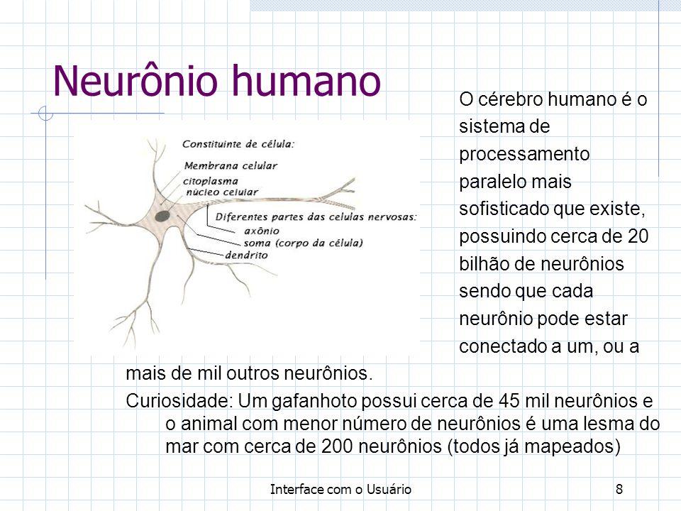 Interface com o Usuário8 Neurônio humano O cérebro humano é o sistema de processamento paralelo mais sofisticado que existe, possuindo cerca de 20 bil