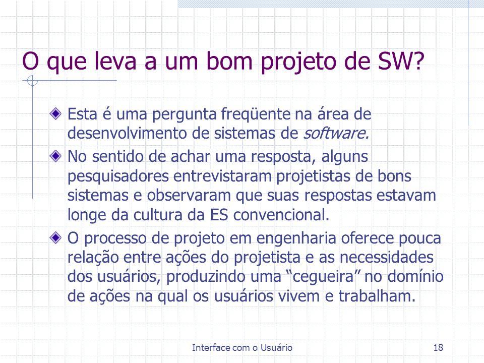 Interface com o Usuário18 O que leva a um bom projeto de SW? Esta é uma pergunta freqüente na área de desenvolvimento de sistemas de software. No sent