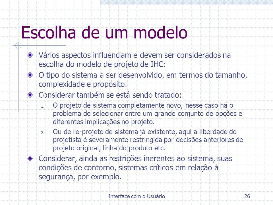 Interface com o Usuário26 Escolha de um modelo Vários aspectos influenciam e devem ser considerados na escolha do modelo de projeto de IHC: O tipo do