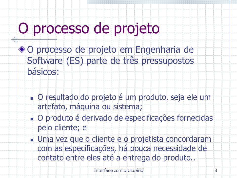 Interface com o Usuário4 Modelos de ciclo de vida Em um processo de desenvolvimento de software, o ponto de partida para a arquitetura de um sistema é a escolha de um modelo de ciclo de vida; Existem vários modelos em utilização atualmente