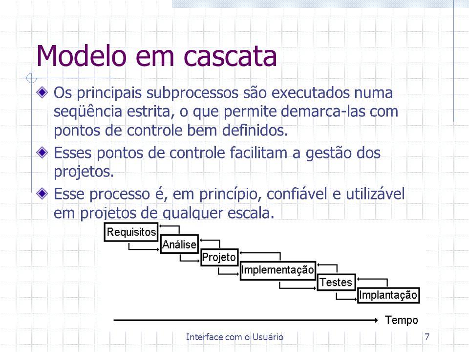 Interface com o Usuário8 Deficiências do modelo Se interpretado literalmente, é um processo rígido e burocrático, em que as atividades de requisitos, análise e projeto têm de ser muito bem dominadas.
