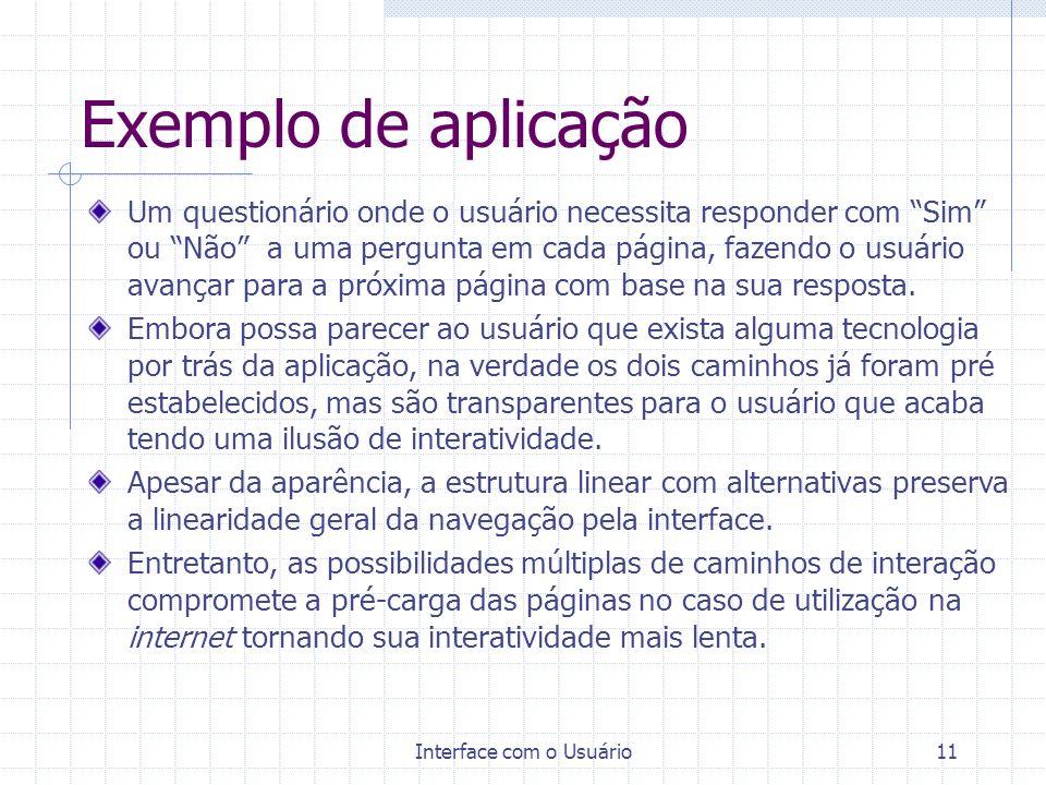 Interface com o Usuário11 Exemplo de aplicação Um questionário onde o usuário necessita responder com Sim ou Não a uma pergunta em cada página, fazend