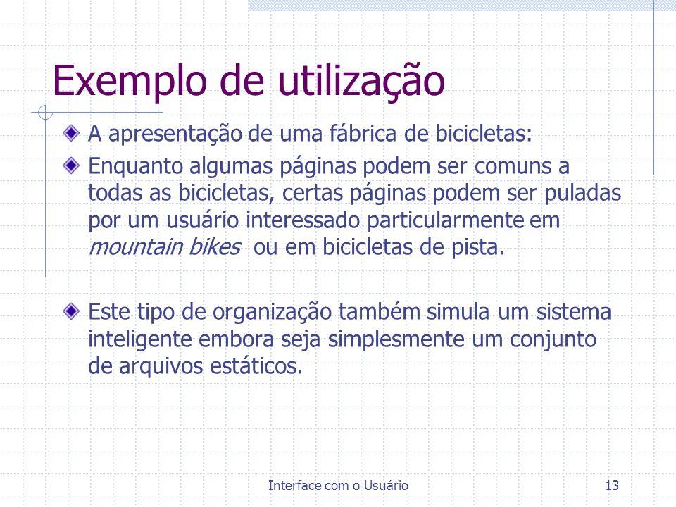 Interface com o Usuário13 Exemplo de utilização A apresentação de uma fábrica de bicicletas: Enquanto algumas páginas podem ser comuns a todas as bici