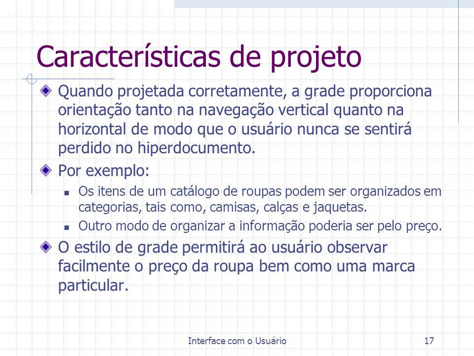 Interface com o Usuário17 Características de projeto Quando projetada corretamente, a grade proporciona orientação tanto na navegação vertical quanto