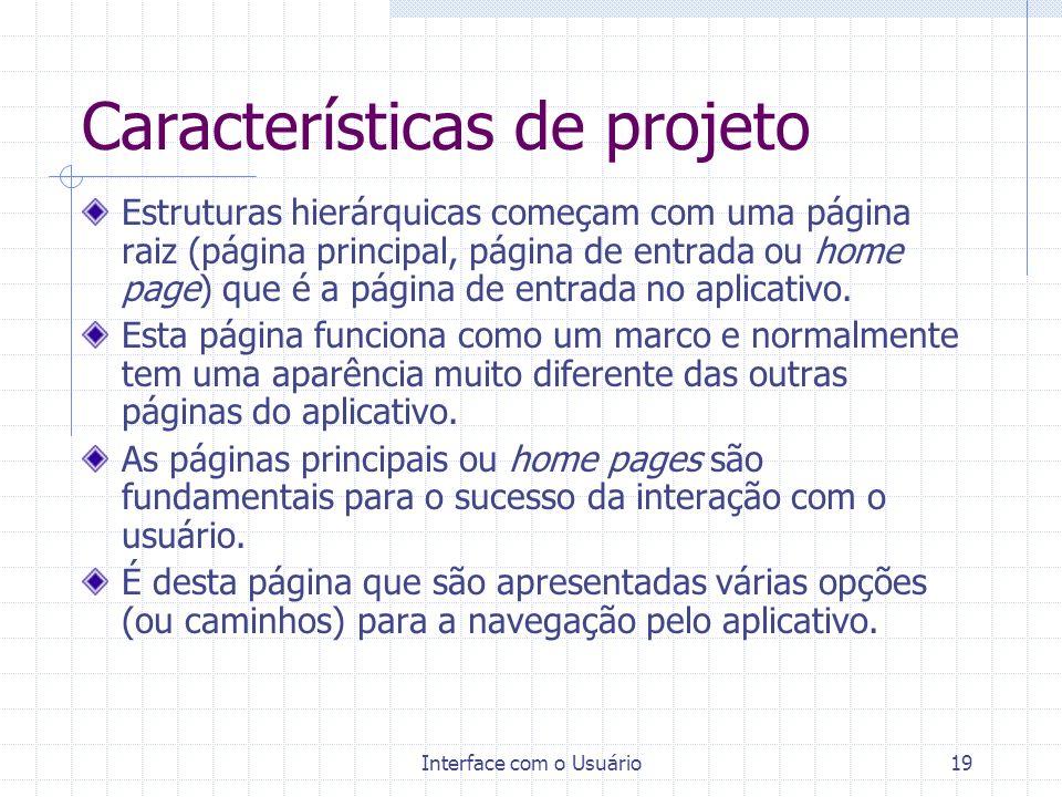 Interface com o Usuário19 Características de projeto Estruturas hierárquicas começam com uma página raiz (página principal, página de entrada ou home